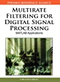 Multirate Filtering for Digital Signal Processing: MATLAB Applications (Premier Reference Source)