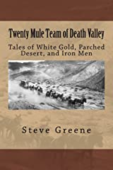 Twenty Mule Team of Death Valley: Tales of White Gold, Parched Desert, and Iron Men Paperback