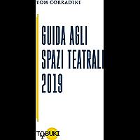 Guida agli Spazi Teatrali 2019: per operatori professionali, compagnie e produttori teatrali