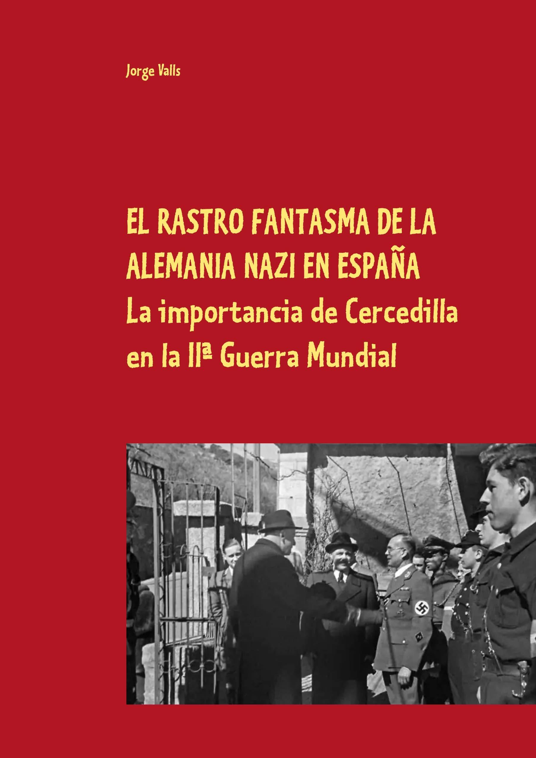 EL RASTRO FANTASMA DE LA ALEMANIA NAZI EN ESPAÑA: El papel de Cercedilla en la segunda guerra mundial: Amazon.es: Valls, Jorge: Libros