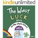 The Worst Luck Book in the Whole Entire World: A funny and silly children's book for kids and parents about not being so luck