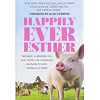 Happily Ever Esther: Two Men, a Wonder Pig, and Their Life-Changing Mission to Give Animals a Home