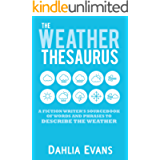 The Weather Thesaurus: A Fiction Writer's Sourcebook of Words and Phrases to Describe the Weather
