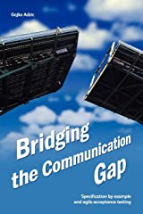 Bridging the Communication Gap: Specification by Example and Agile Acceptance Testing Paperback