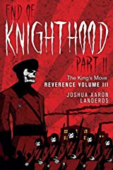 End of Knighthood Part II: The King's Move (Reverence) (Volume 3) Paperback