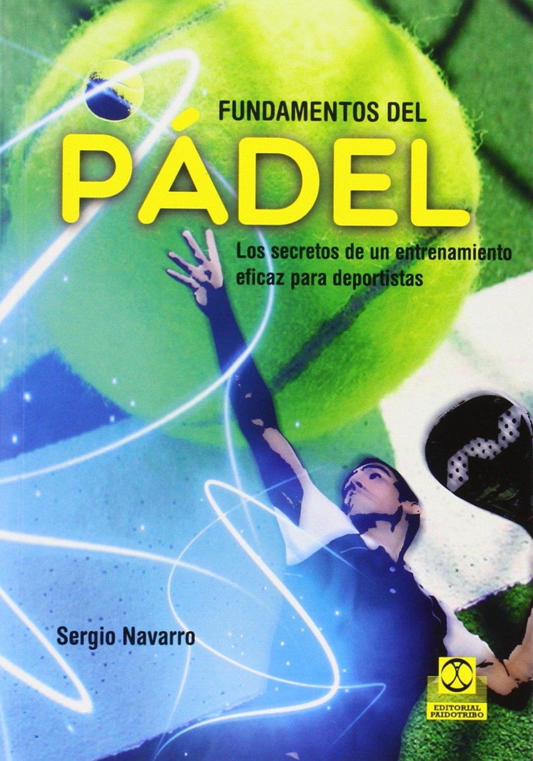 fundamentos del pádel. los secretos de un entrenamiento eficaz para deportistas (Spanish) Paperback – 2014