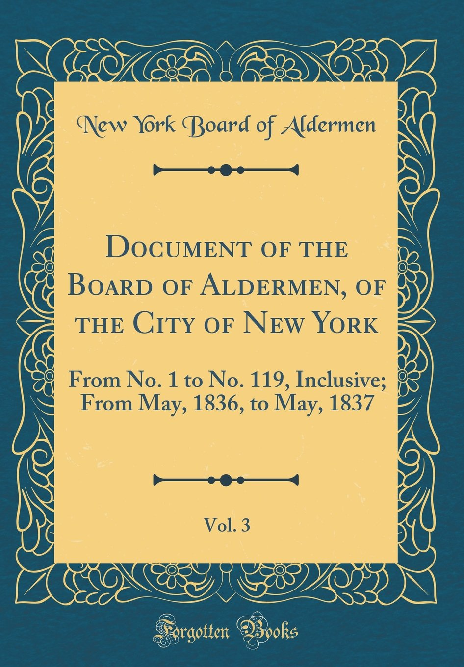 Document of the Board of Aldermen, of the City of New York, Vol. 3: From No. 1 to No. 119, Inclusive; From May, 1836, to May, 1837 (Classic Reprint) PDF