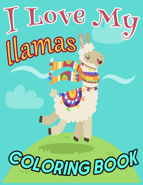 - I Love My Llama COLORING BOOK: A Super Cute Coloring Book Cute