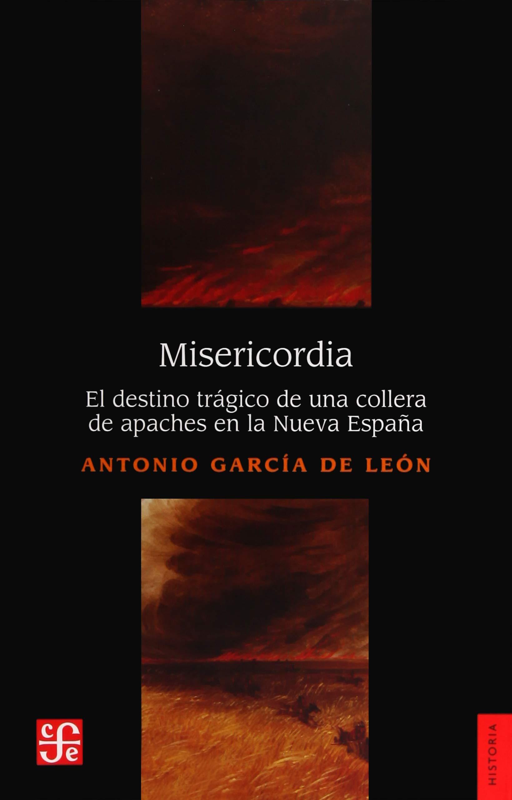 MISERICORDIA El destino trágico de una collera de apaches en la Nueva España Historia: Amazon.es: Garcia de Leon, Antonio: Libros