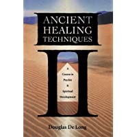 Ancient Healing Techniques: A Course in Psychic and Spiritual Development