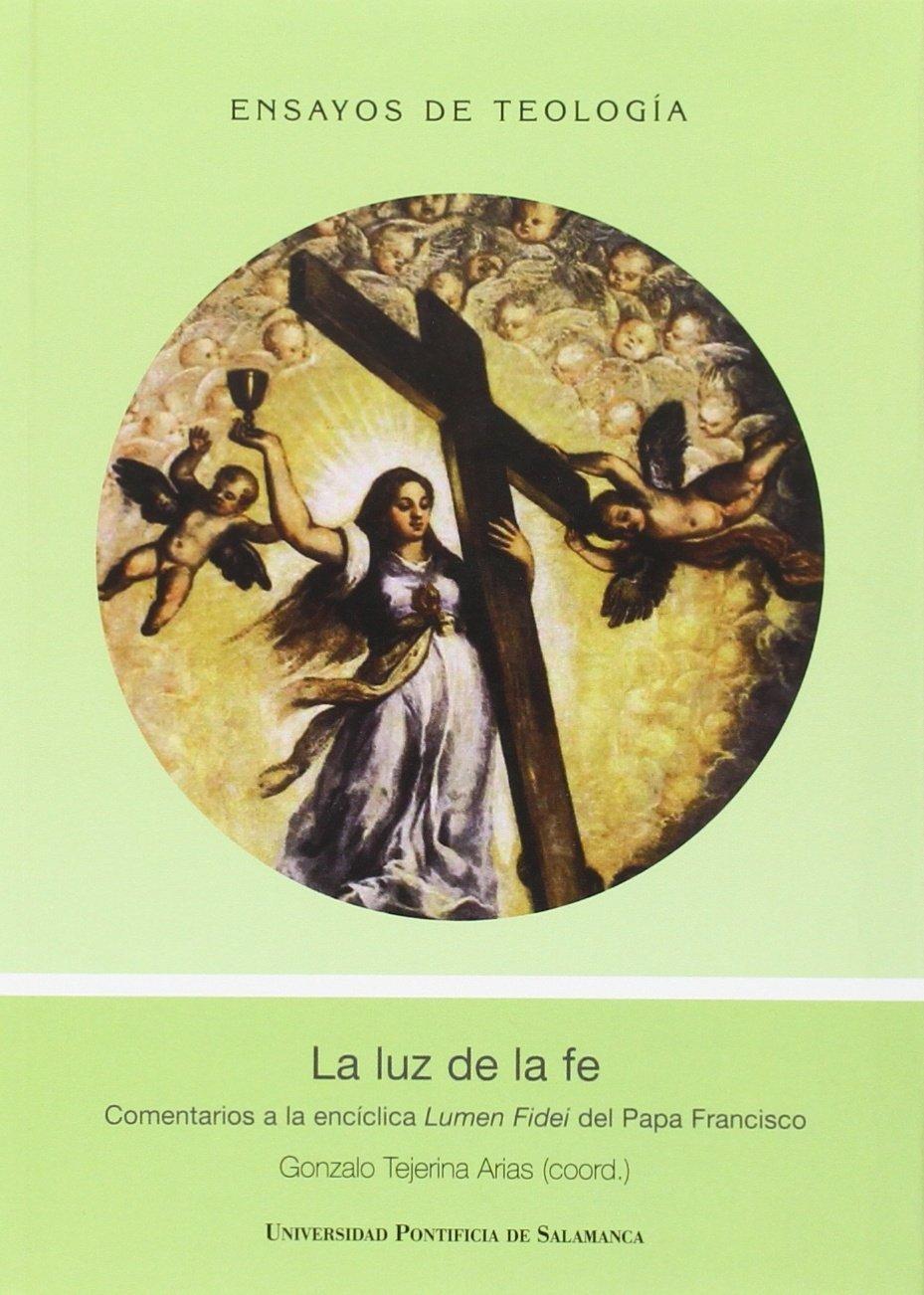 La luz de la de la fe. Comentarios a la encíclica Lumen ...
