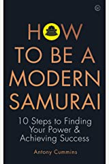 How To Be a Modern Samurai: 10 Steps To Finding Your Power & Achieving Success Kindle Edition