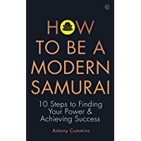How To Be a Modern Samurai: 10 Steps To Finding Your Power & Achieving Success (English Edition)