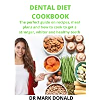 DENTAL DIET COOKBOOK: The perfect guide on recipes, meal plan,s and how to cook...
