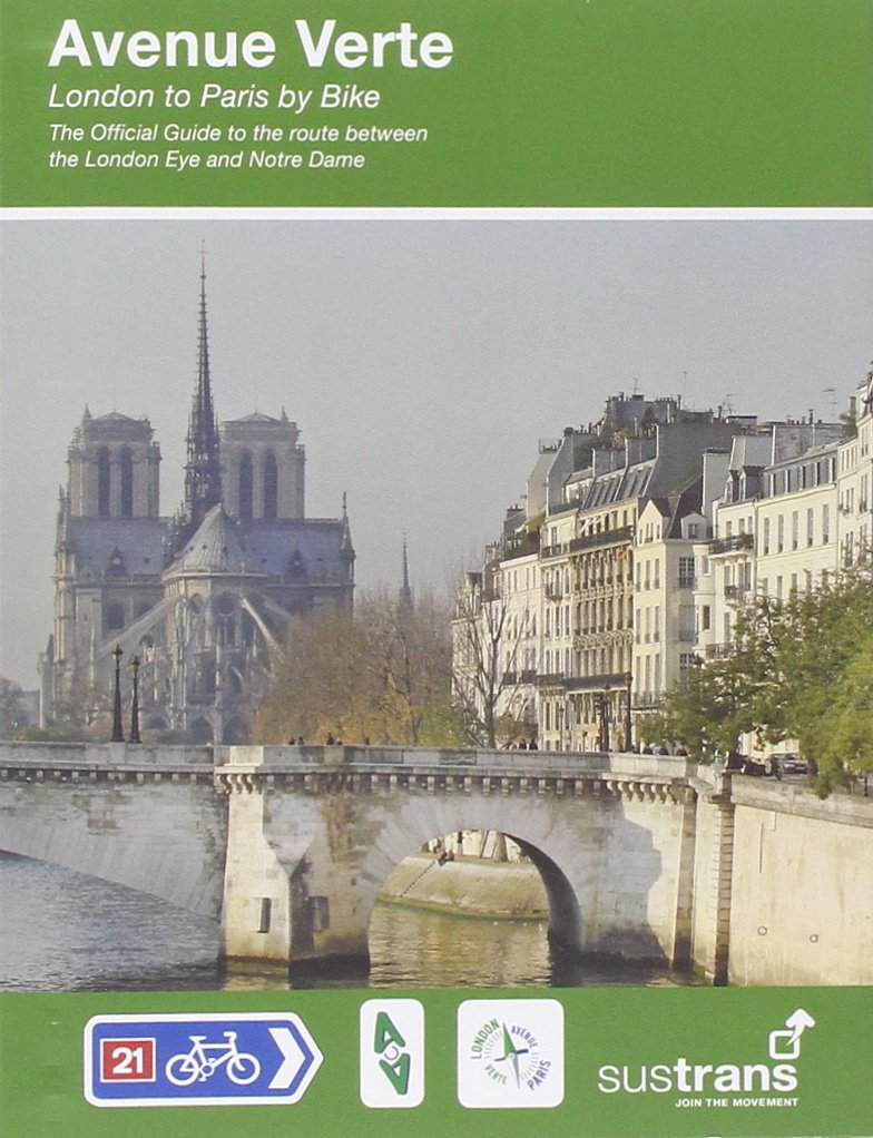 Avenue Verte - London to Paris by Bike: The Official Guide to the 345 Mile/550 Km Route Between the London Eye and Notre Dame