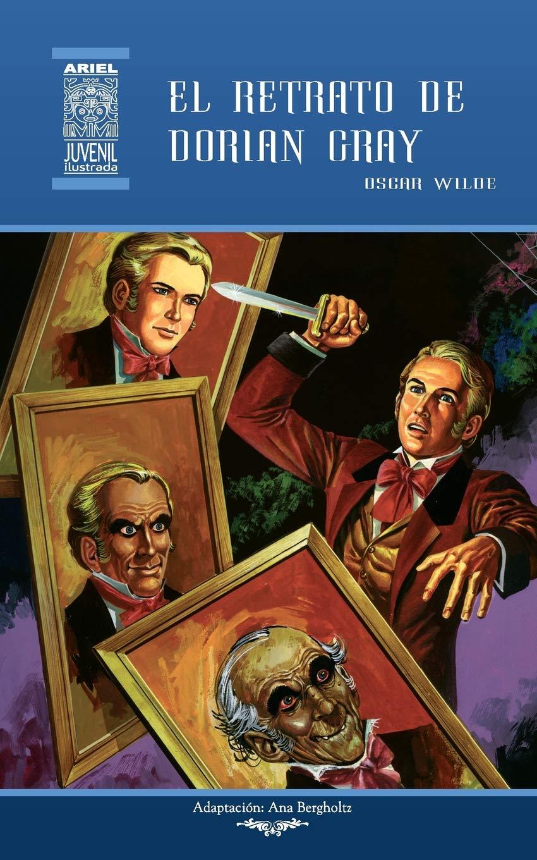 El retrato de Dorian Gray (Ariel Juvenil Ilustrada) (Volume 49) (Spanish Edition): Ana Bregholtz, Oscar Wilde, Nelson Jácome, Rafael Díaz Ycaza: ...
