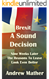 Brexit: A Sound Decision: Nine Weeks Later The Reasons To Leave Look Even Better