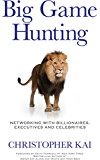 Big Game Hunting: Networking with Billionaires, Executives and Celebrities
