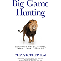Big Game Hunting: Networking with Billionaires, Executives and Celebrities (English Edition)