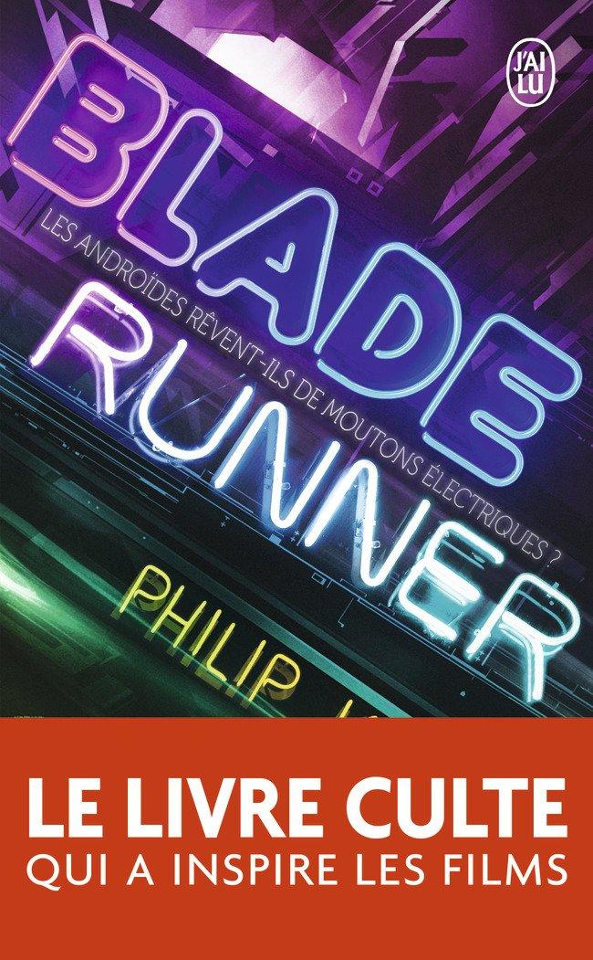 Blade runner : Les androïdes rêvent-ils de moutons électriques ? Broché – 10 juin 2014 Philip K. Dick J'AI LU 2290094498 French