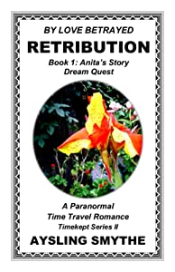 BY LOVE BETRAYED: RETRIBUTION 1: Book 1: Anita's Story---Dream Quest (Timekept Series II: Retribution)