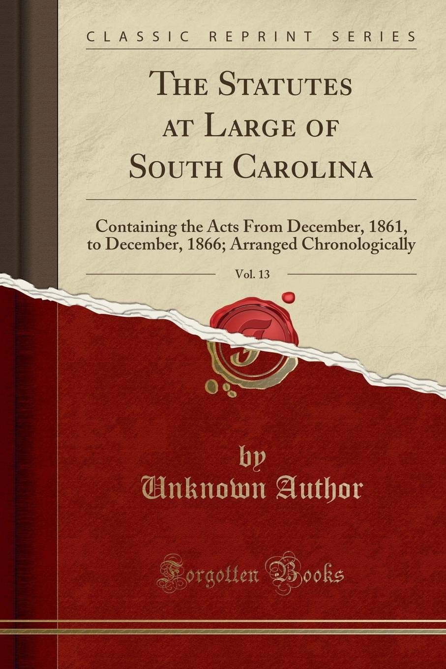 Download The Statutes at Large of South Carolina, Vol. 13: Containing the Acts From December, 1861, to December, 1866; Arranged Chronologically (Classic Reprint) PDF