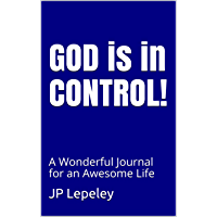 GOD is in CONTROL!: A Wonderful Journal for an Awesome Life (English Edition)