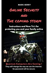 Online Security And The Coming Storm: Instructions and How To's for protecting you and your family online Kindle Edition