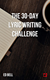 The 30-Day Lyric Writing Challenge: Transform Your Lyric Writing Skills in Only 30 Days (The Song Foundry 30-Day Challenges Book 1)