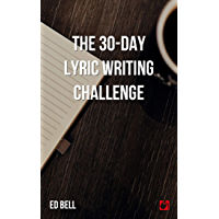 The 30-Day Lyric Writing Challenge: Transform Your Lyric Writing Skills in Only 30 Days (The Song Foundry 30-Day… book cover