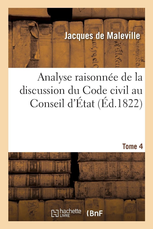 Download Analyse Raisonnée de la Discussion Du Code Civil Au Conseil d'État. Tome 4 (French Edition) pdf