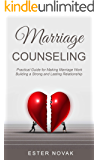 MARRIAGE COUNSELING: Practical Guide for Making Marriage Work Building a Strong and Lasting Relationship