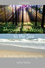 Through the Woods to the Sea: The Journey of Becoming Me Paperback