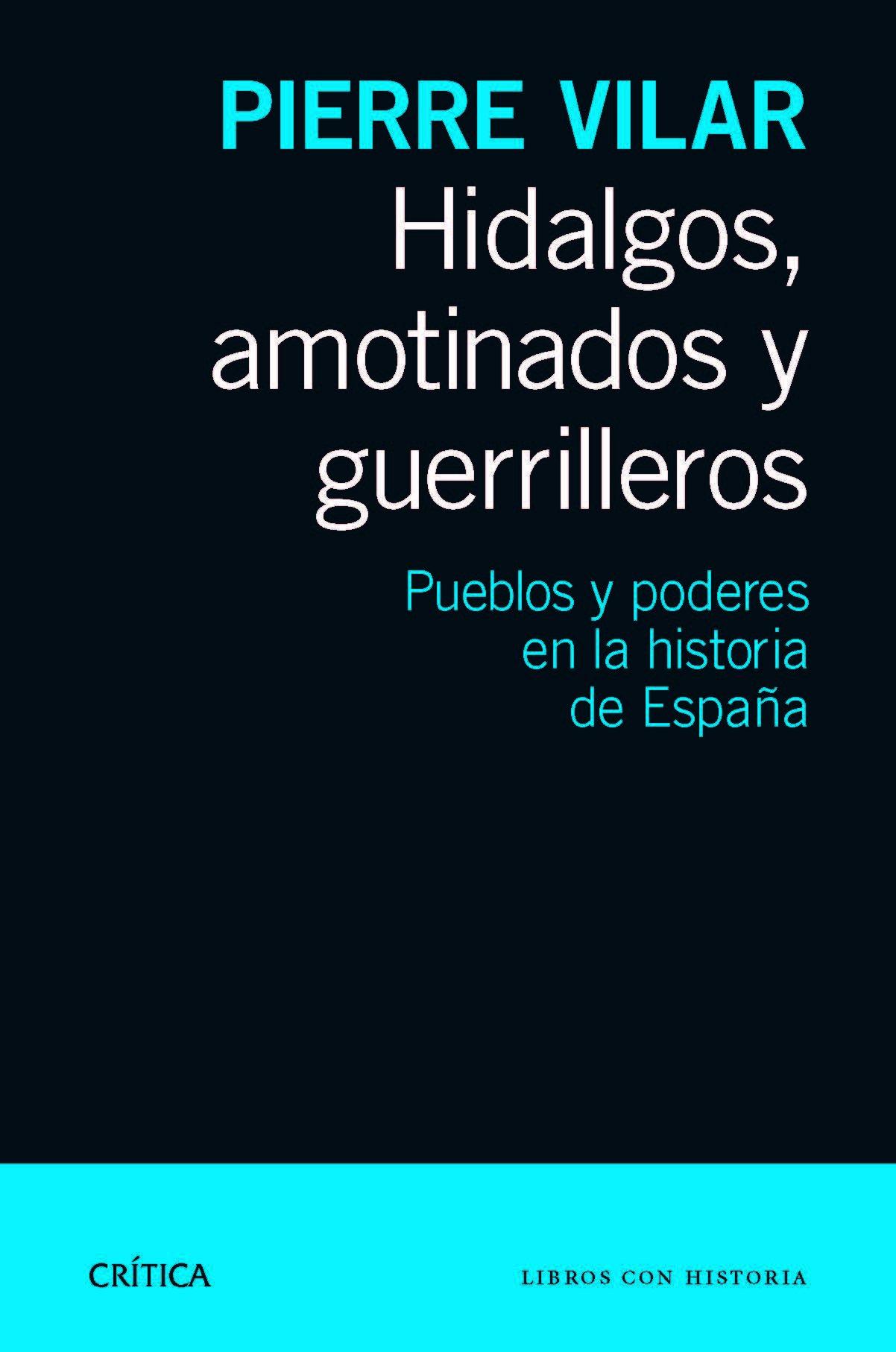 Hidalgos, amotinados y guerrilleros: Pueblos y poderes en la historia de España Libros con historia: Amazon.es: Vilar, Pierre, Gallego, Ferran: Libros
