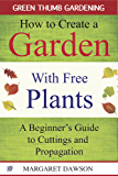 How to Create a Garden with Free Plants: A Beginner's Guide to Cuttings and Propagation (Green Thumbs Gardening Book 1)