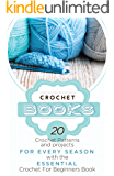 Crochet: Crochet Books: 20 Crochet Patterns And Projects For Every Season With The Essential Crochet Book! (crochet patterns on kindle free, crochet magazine)