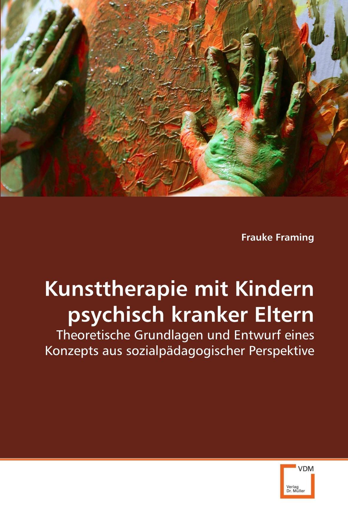 Kunsttherapie mit Kindern psychisch kranker Eltern: Theoretische ...