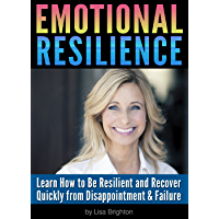 Emotional Resilience: Learn How to Be Resilient and Recover Quickly from Disappointment and Failure (English Edition)