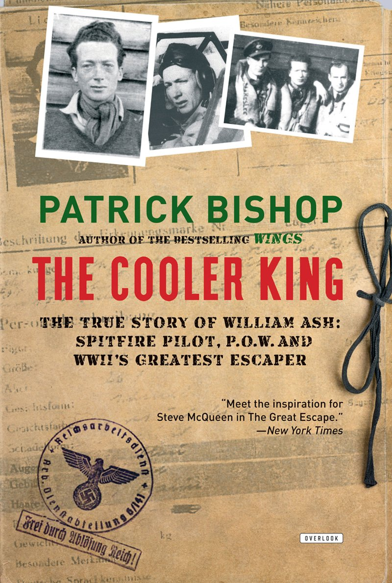 The Cooler King: The True Story of William Ash, the Greatest Escaper of World War II