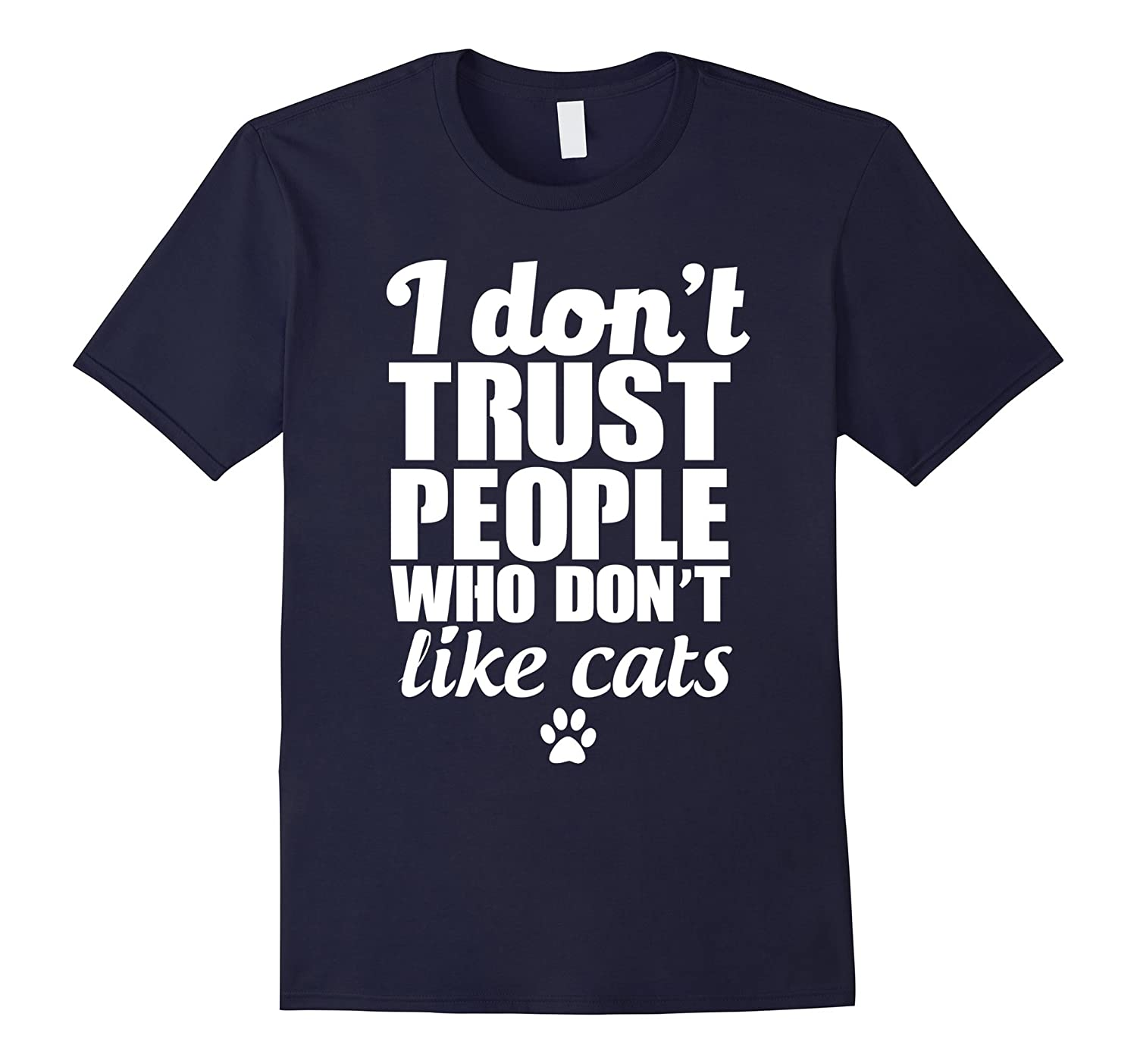 I Don't Trust People Who Don't Like Cats - Funny T-Shirt-CL