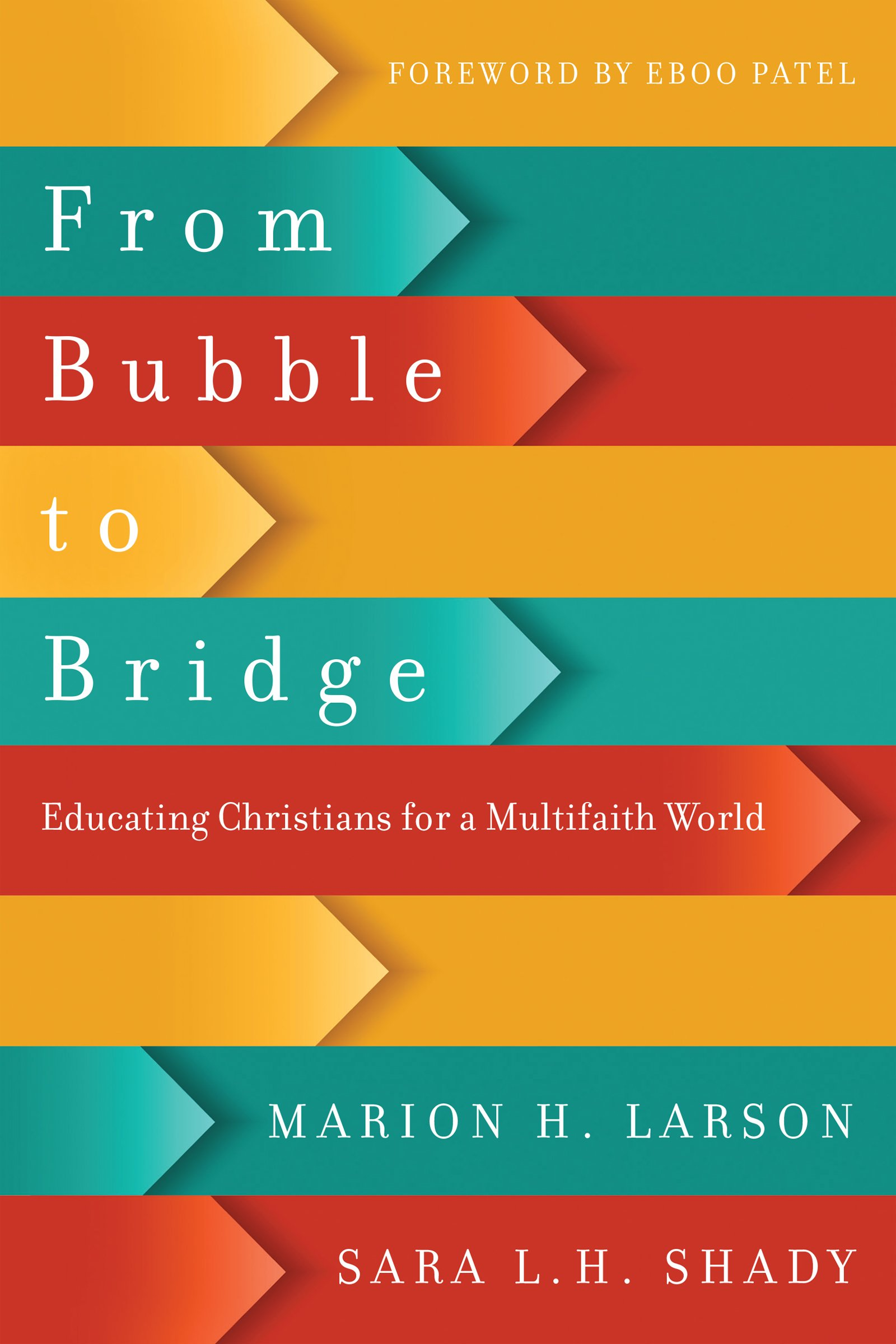 From bubble to bridge educating christians for a multifaith world from bubble to bridge educating christians for a multifaith world marion h larson sara l h shady eboo patel 9780830851560 amazon books gamestrikefo Image collections