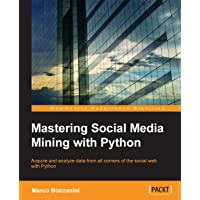 Mastering Social Media Mining with Python: Unearth deeper insight from your social media data with advanced Python…