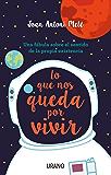 Lo que nos queda por vivir: Una fábula sobre el sentido de la propia existencia (Crecimiento personal) (Spanish Edition)