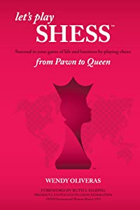 Let's Play Shess: Succeed in Your Game of Life and Business by Playing Chess:  from Pawn to Queen