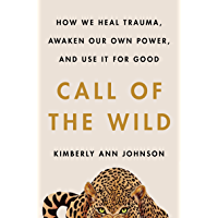 Call of the Wild: How We Heal Trauma, Awaken Our Own Power, and Use It For Good (English Edition)