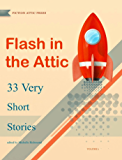 Flash in the Attic: 33 Very Short Stories