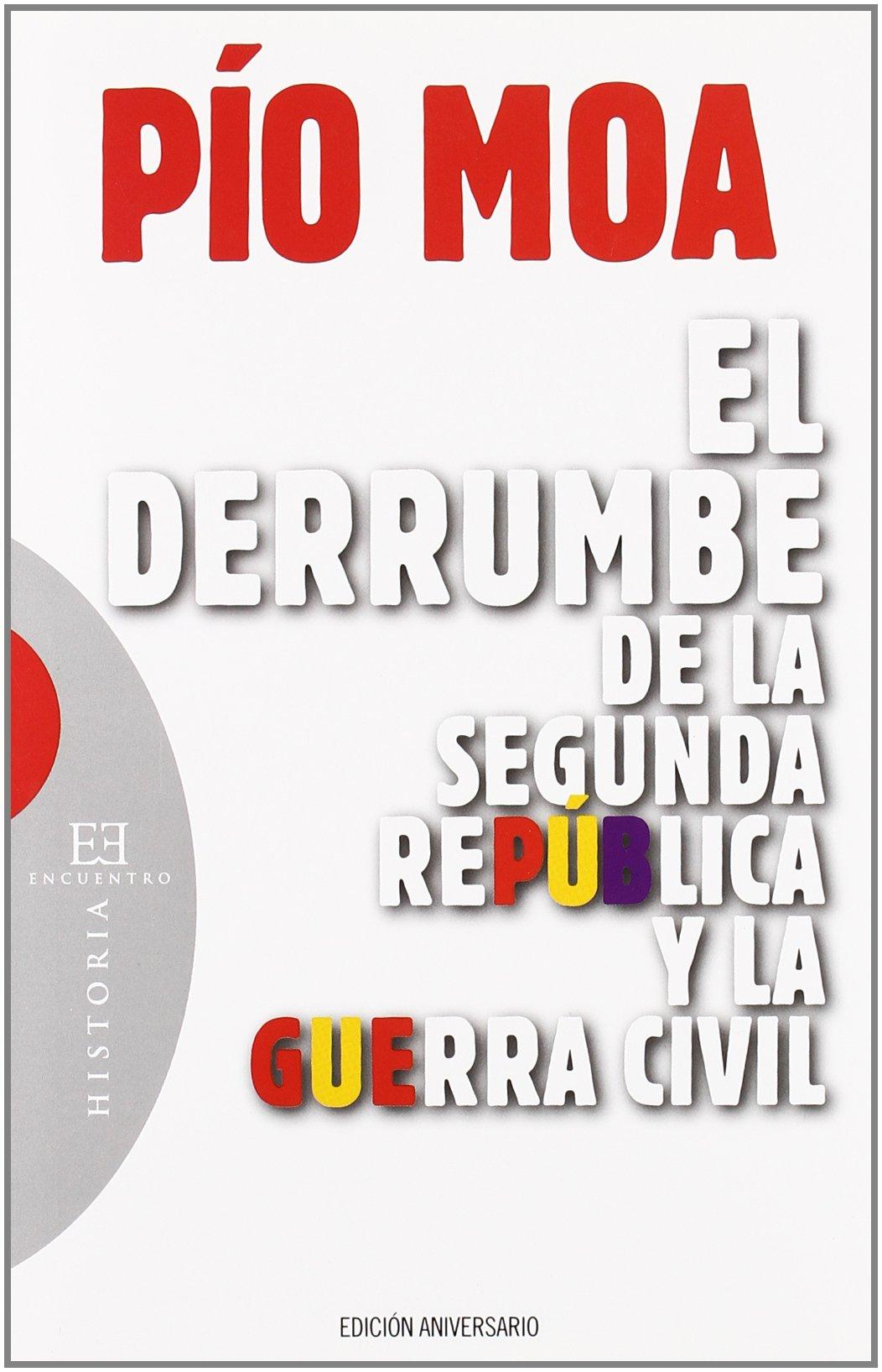 El derrumbe de la segunda república y la guerra civil: Edición Aniversario Ensayo: Amazon.es: Moa Rodríguez, Pío Luis: Libros