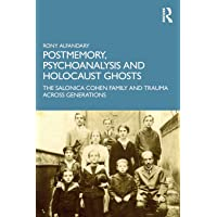 Postmemory, Psychoanalysis and Holocaust Ghosts: The Salonica Cohen Family and Trauma Across Generations