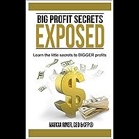 Big Profit Secrets - Exposed: Learn the little secrets to BIGGER profits (English Edition)