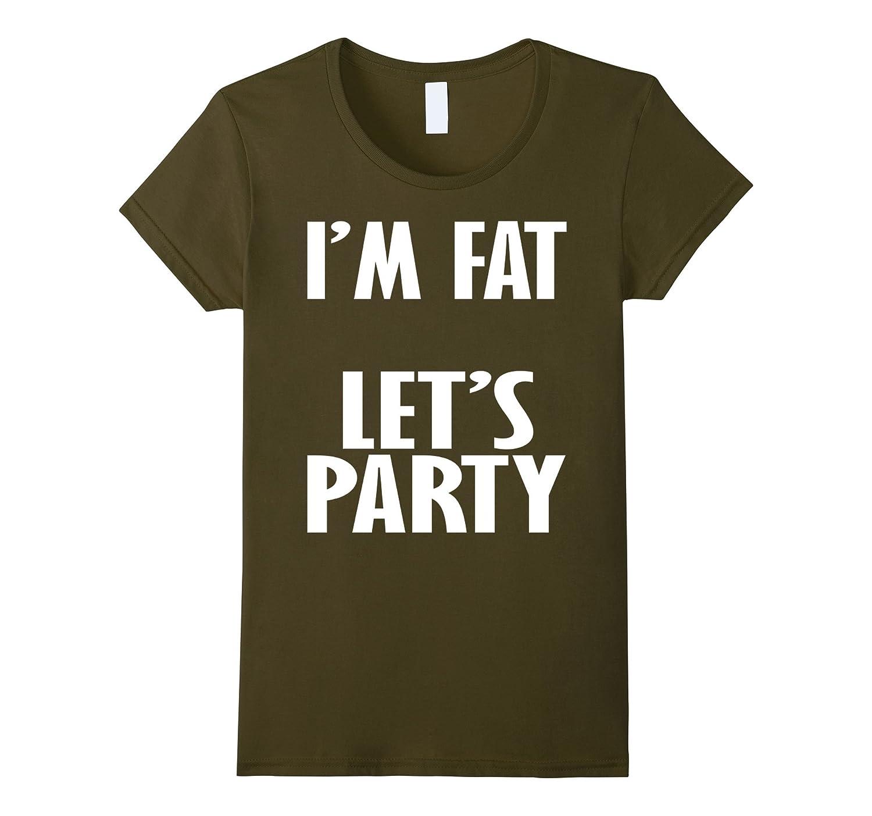 I'm Fat Let's Party T-Shirt-Awarplus